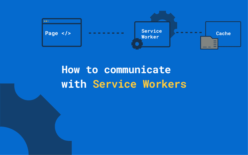 How to communicate with Service Workers Thumbnail